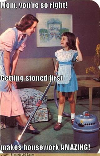 You were right getting stoned first makes housework amazing